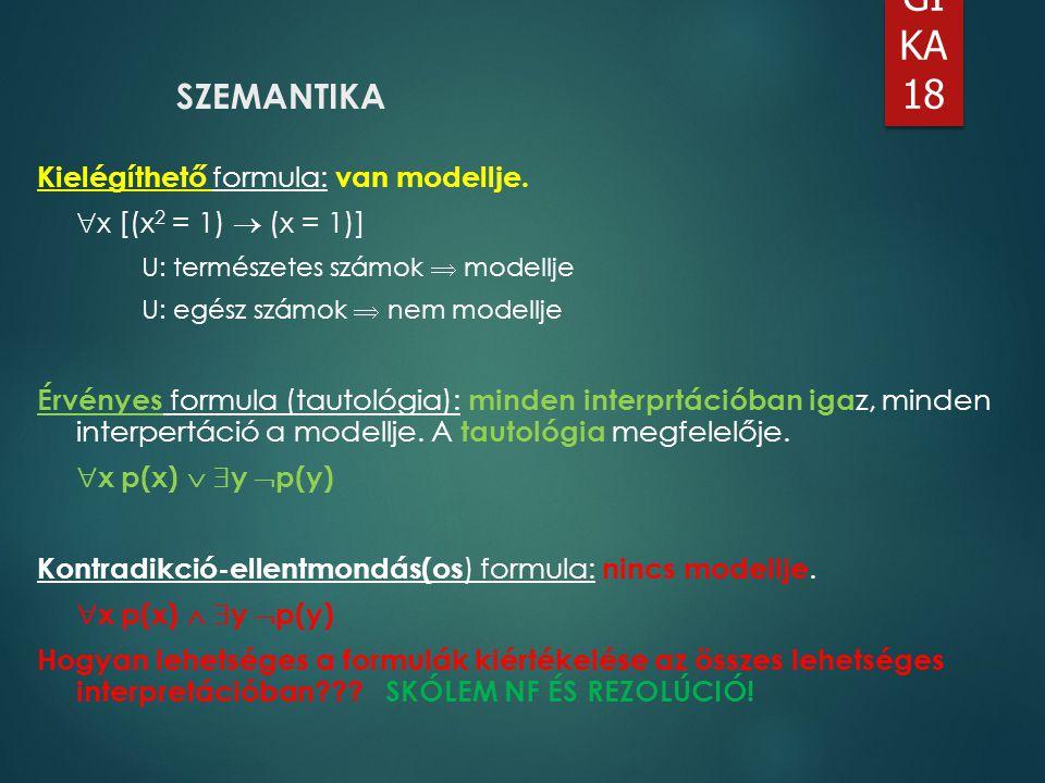 SZEMANTIKA Kielégíthető formula: van modellje. x [(x2 = 1)  (x = 1)]